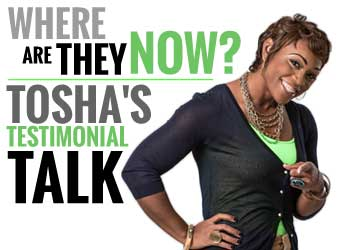 Where Are They Now? - Tosha's Testimonial Talk